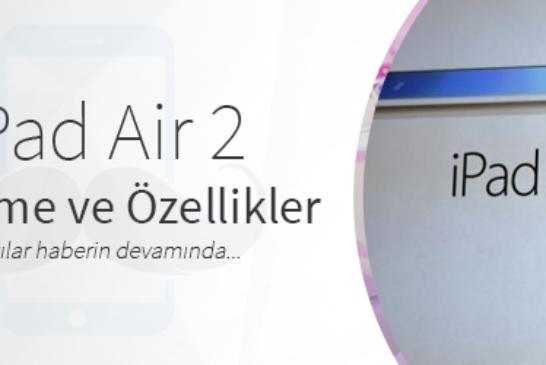 Apple iPad Air 2'yi Tanıttı! İşte İncelemesi ve Özellikleri